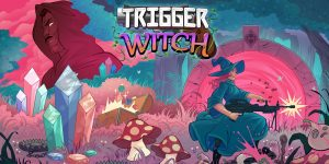Read more about the article Trigger Witch